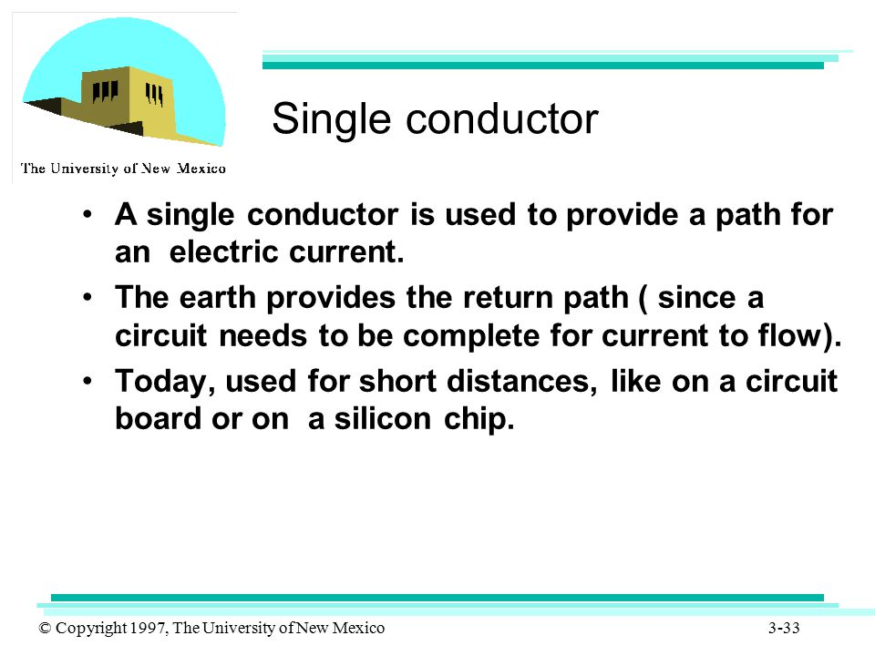 © Copyright 1997, The University of New Mexico 3-33 Single conductor A single conductor is used to provide a path for an electric current. The earth p