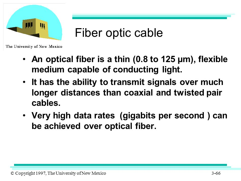© Copyright 1997, The University of New Mexico 3-66 Fiber optic cable An optical fiber is a thin (0.8 to 125 µm), flexible medium capable of conductin