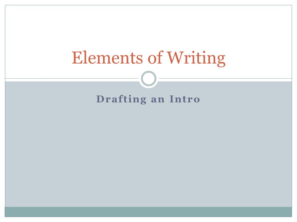 Drafting an Intro Elements of Writing
