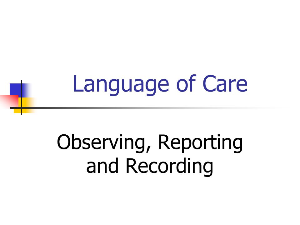Language of Care Observing, Reporting and Recording
