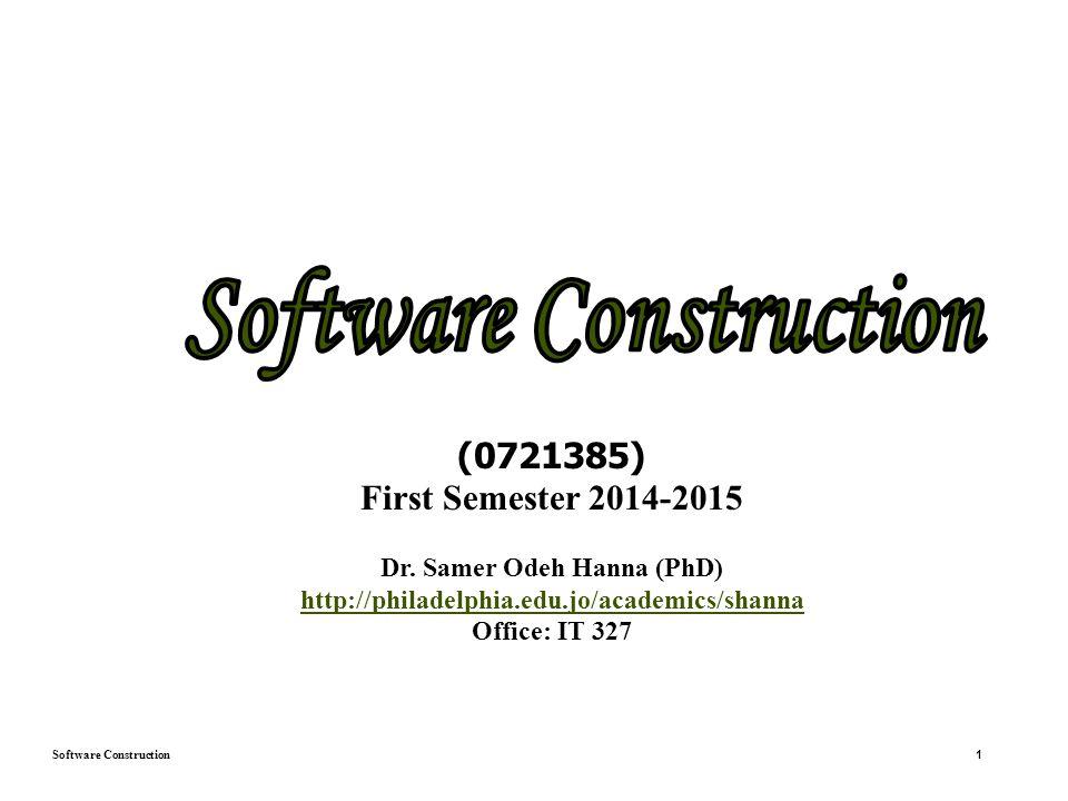Software Construction 1 (0721385) First Semester 2014-2015 Dr.