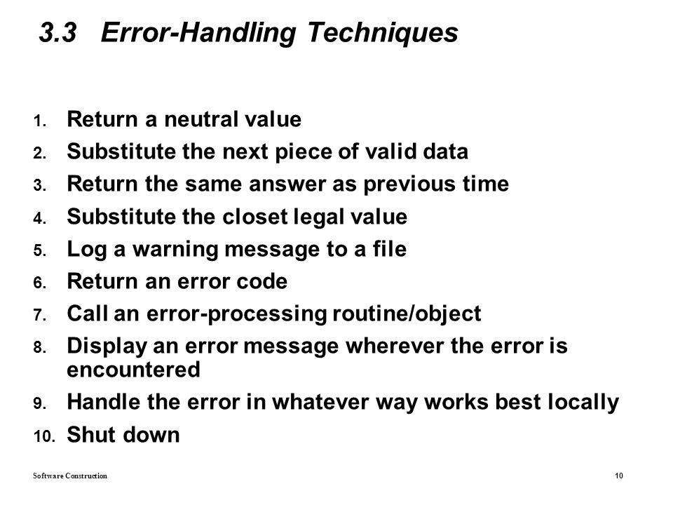 Software Construction 10 3.3 Error-Handling Techniques 1.