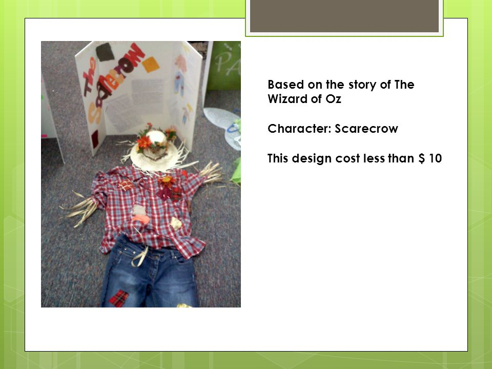 Based on the story of The Wizard of Oz Character: Scarecrow This design cost less than $ 10