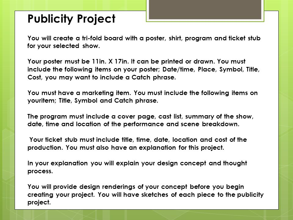 Publicity Project You will create a tri-fold board with a poster, shirt, program and ticket stub for your selected show. Your poster must be 11in. X 1