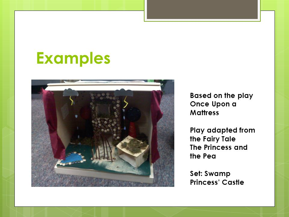 Examples Based on the play Once Upon a Mattress Play adapted from the Fairy Tale The Princess and the Pea Set: Swamp Princess' Castle