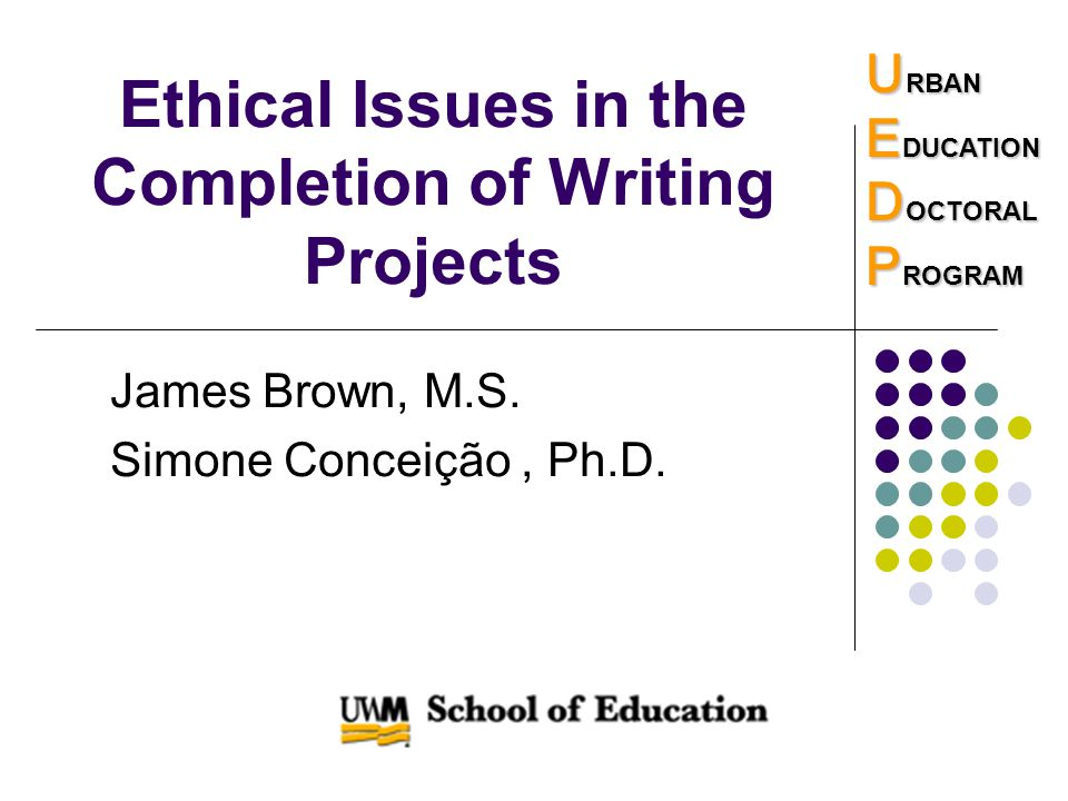 Ethical Issues in the Completion of Writing Projects James Brown, M.S.