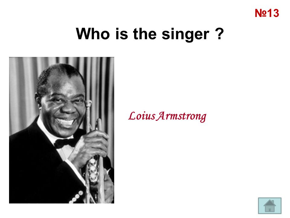 Who is the singer ? Loius Armstrong №13