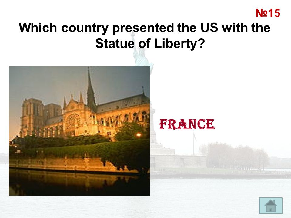 Which country presented the US with the Statue of Liberty? France №15