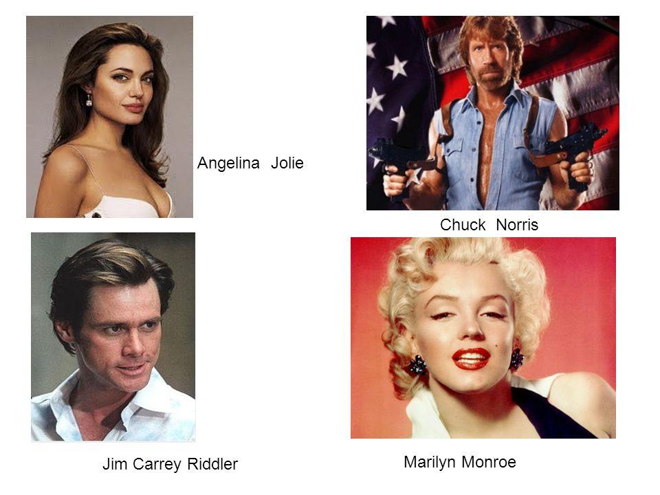 Angelina Jolie Chuck Norris Marilyn Monroe Jim Carrey Riddler