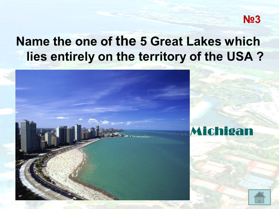 Name the one of the 5 Great Lakes which lies entirely on the territory of the USA ? Michigan №3№3
