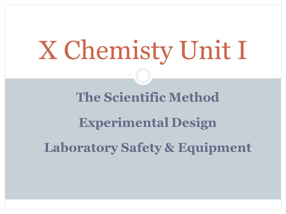 The Scientific Method Experimental Design Laboratory Safety & Equipment X Chemisty Unit I