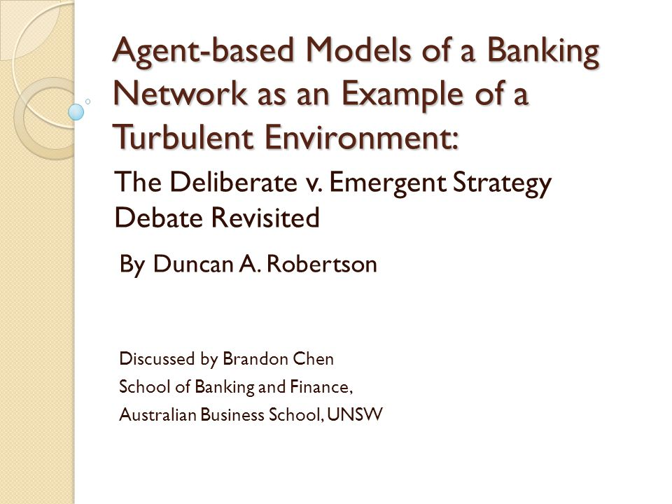 Agent-based Models of a Banking Network as an Example of a Turbulent Environment: The Deliberate v. Emergent Strategy Debate Revisited By Duncan A. Ro