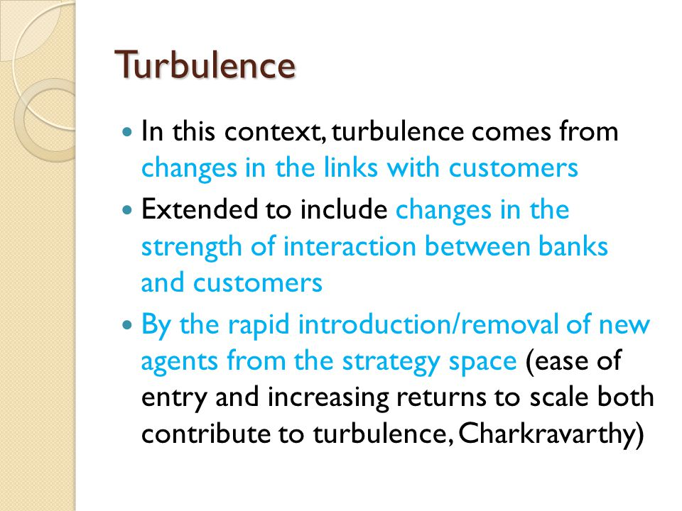 Turbulence In this context, turbulence comes from changes in the links with customers Extended to include changes in the strength of interaction betwe