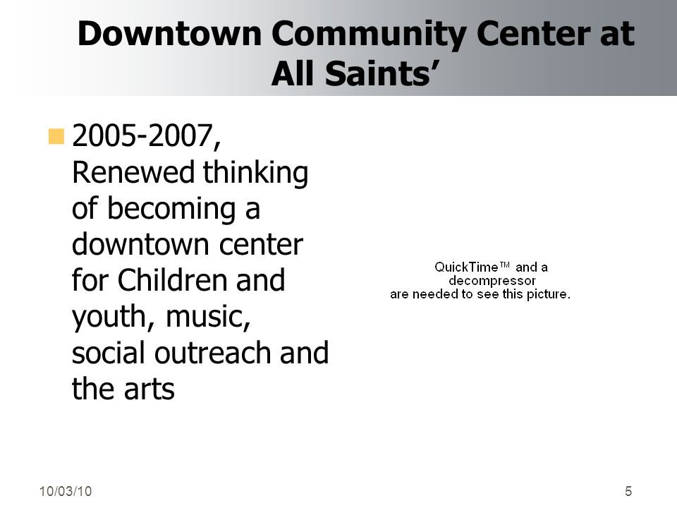 10/03/105 Downtown Community Center at All Saints' 2005-2007, Renewed thinking of becoming a downtown center for Children and youth, music, social outreach and the arts