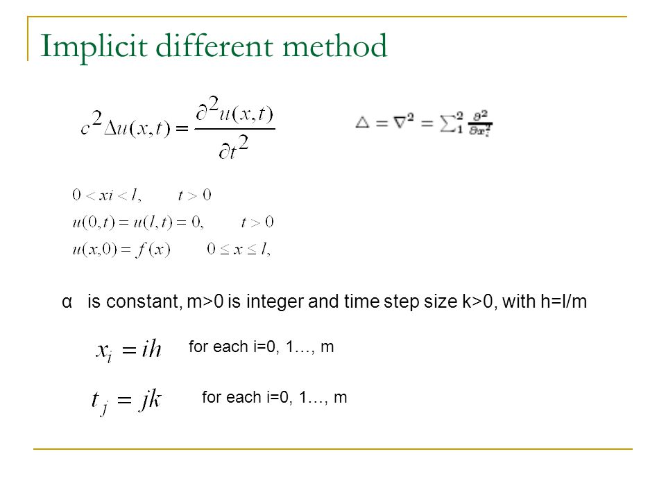Implicit different method α is constant, m>0 is integer and time step size k>0, with h=l/m for each i=0, 1…, m