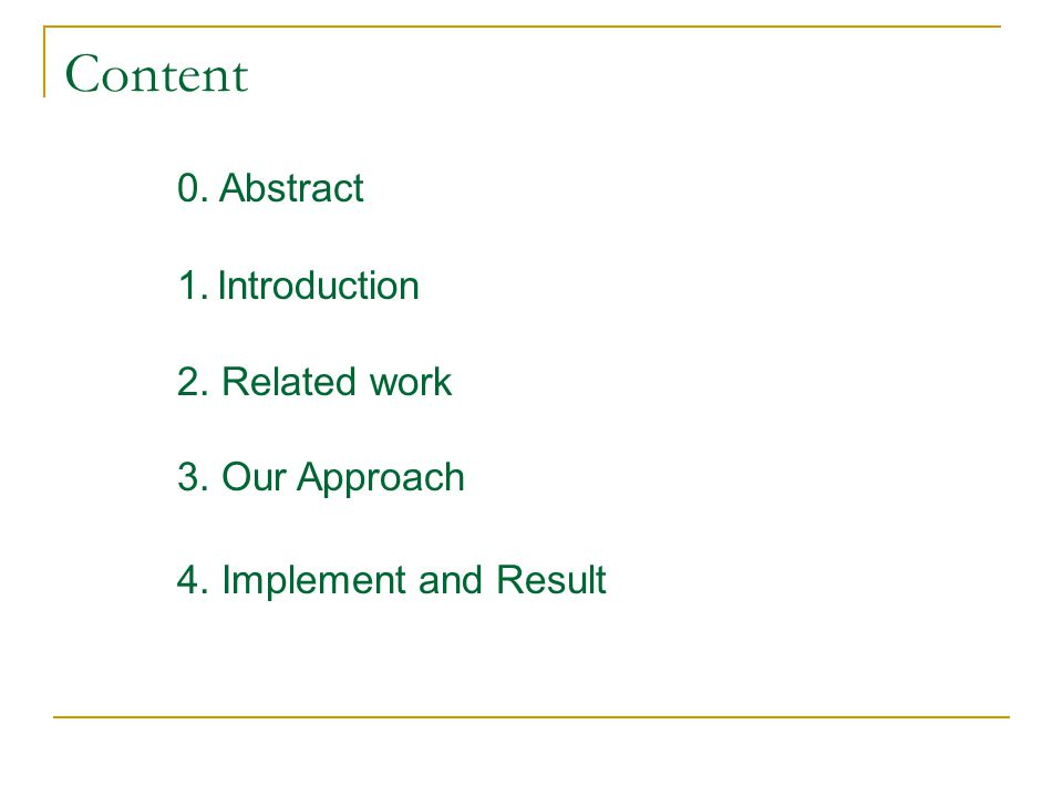 Content 0. Abstract 1.Introduction 2. Related work 3. Our Approach 4. Implement and Result