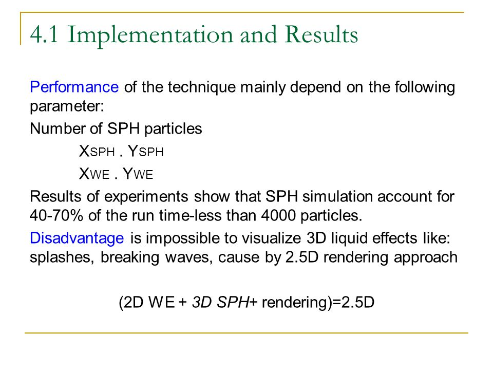 4.1 Implementation and Results Performance of the technique mainly depend on the following parameter: Number of SPH particles X SPH.