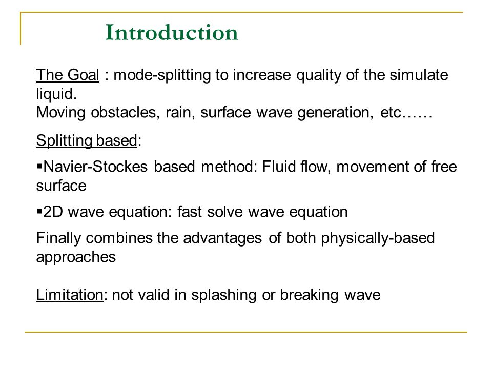Introduction The Goal : mode-splitting to increase quality of the simulate liquid.