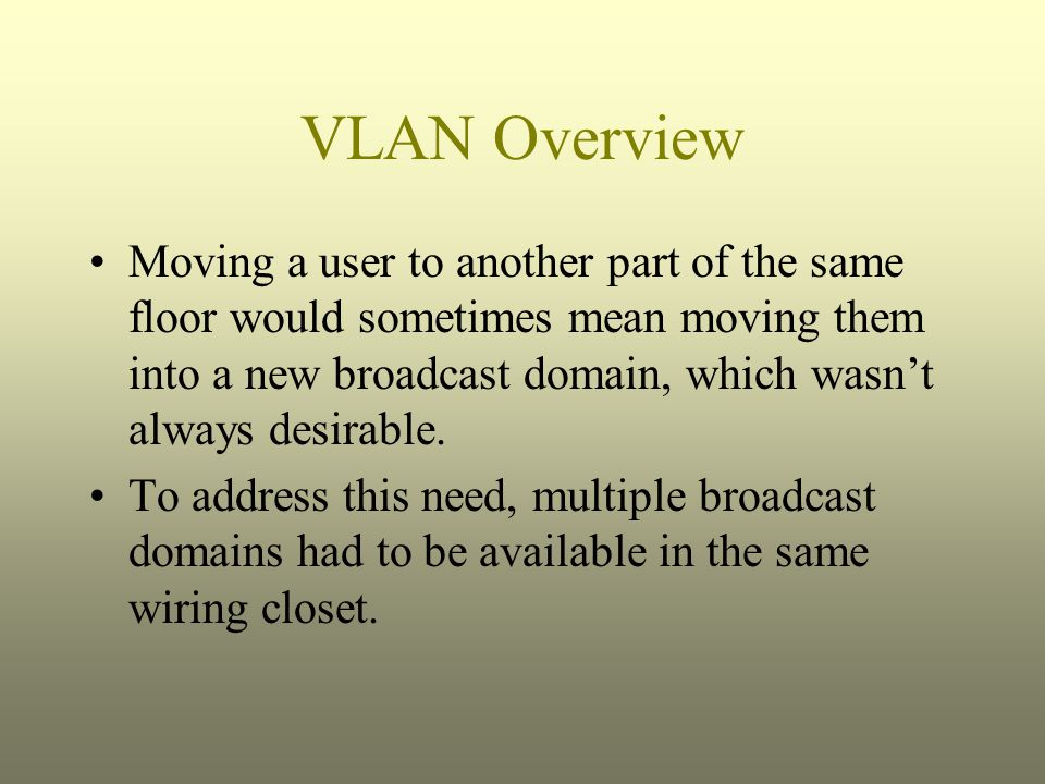 Moving a user to another part of the same floor would sometimes mean moving them into a new broadcast domain, which wasn't always desirable. To addres