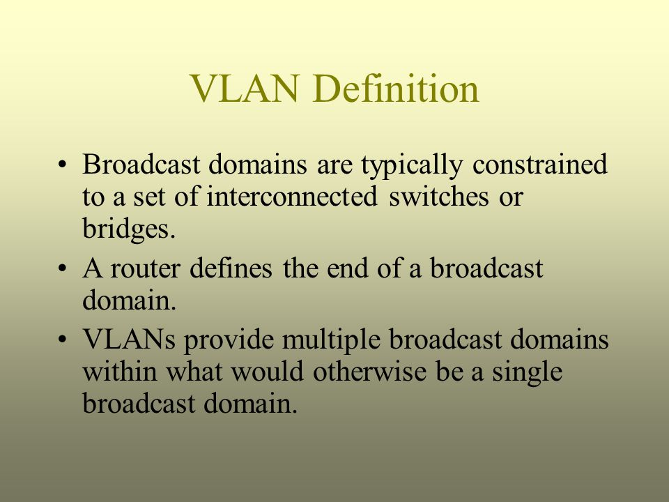 VLAN Definition Broadcast domains are typically constrained to a set of interconnected switches or bridges. A router defines the end of a broadcast do