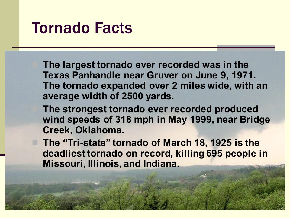 Tornado Facts The largest tornado outbreak occurred when 147 tornadoes touched down in 13 US states on April 3-4, 1974.