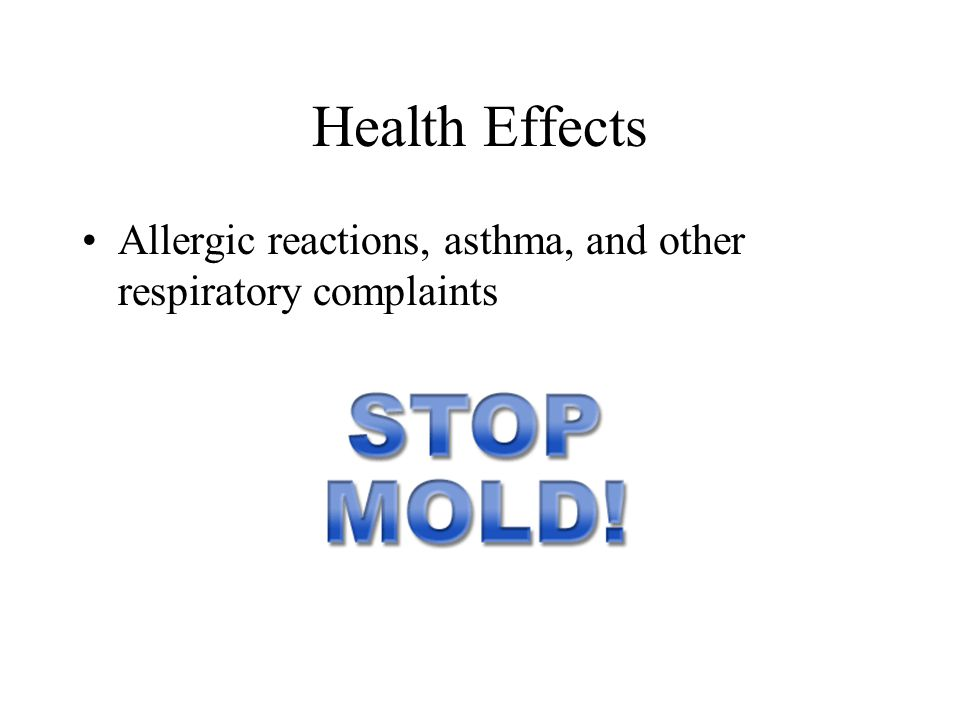 Health Effects Allergic reactions, asthma, and other respiratory complaints