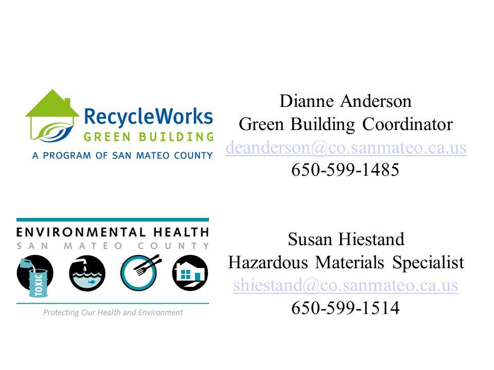 Dianne Anderson Green Building Coordinator deanderson@co.sanmateo.ca.us 650-599-1485 Susan Hiestand Hazardous Materials Specialist shiestand@co.sanmat