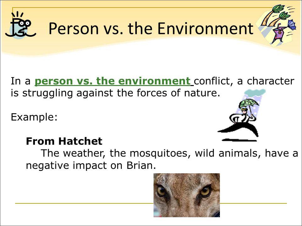Person vs. the Environment In a person vs.