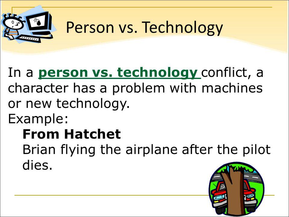 Person vs. Technology In a person vs.