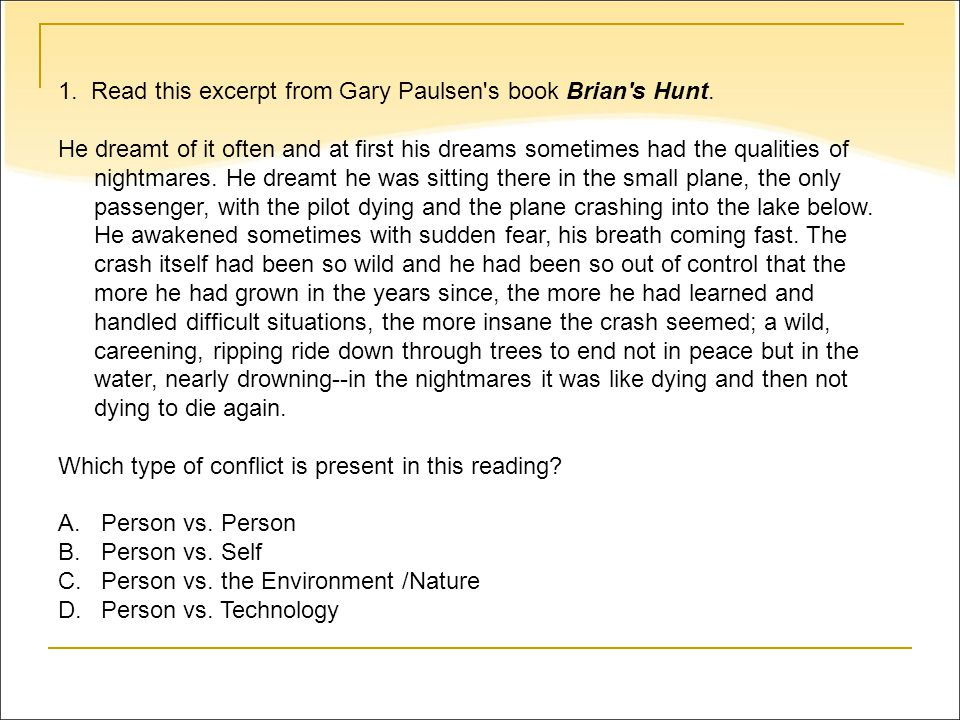 1. Read this excerpt from Gary Paulsen s book Brian s Hunt.