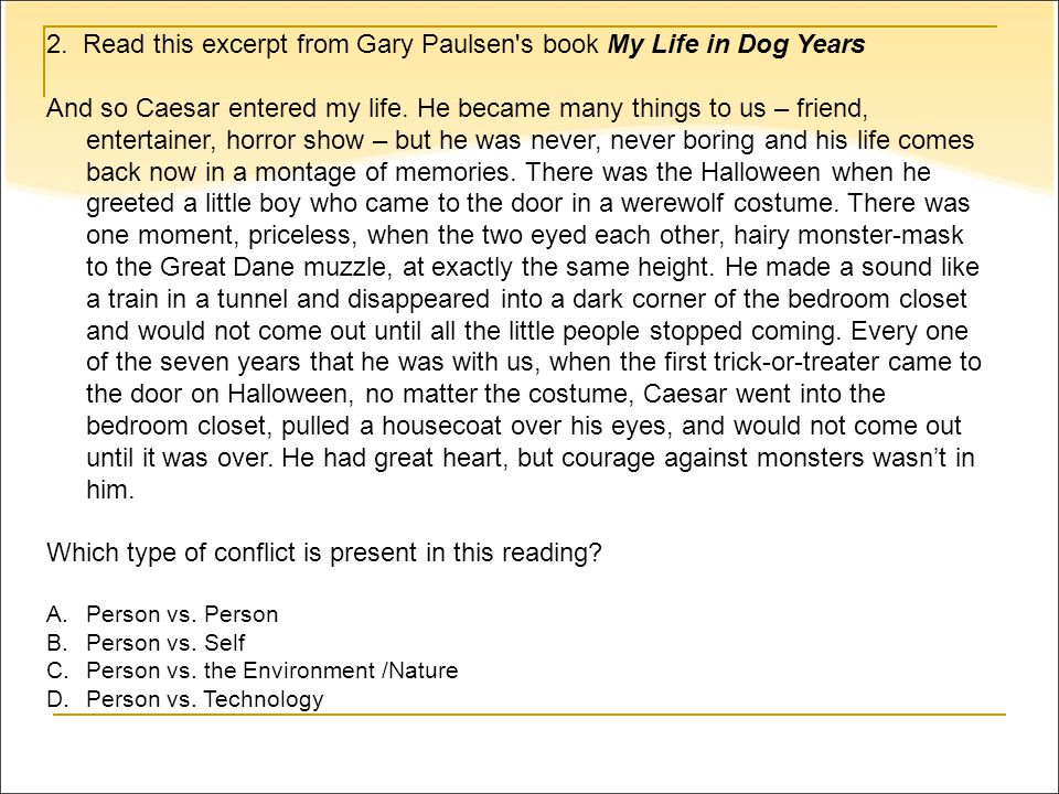2. Read this excerpt from Gary Paulsen s book My Life in Dog Years And so Caesar entered my life.