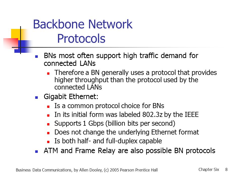 Business Data Communications, by Allen Dooley, (c) 2005 Pearson Prentice Hall Chapter Six 29 Common Gigabit Backbone Problems Cable errors: Near-end cross talk Attenuation Impedance Attenuation to cross talk Capacitance Cable length