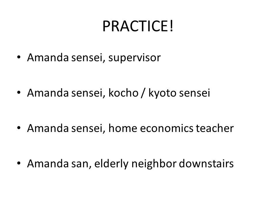 PRACTICE! Amanda sensei, supervisor Amanda sensei, kocho / kyoto sensei Amanda sensei, home economics teacher Amanda san, elderly neighbor downstairs