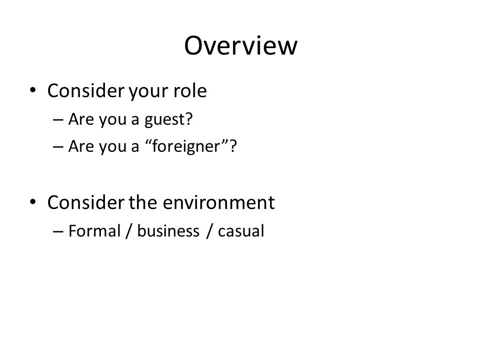 Overview Consider your role – Are you a guest. – Are you a foreigner .