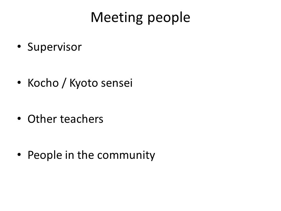 Meeting people Supervisor Kocho / Kyoto sensei Other teachers People in the community