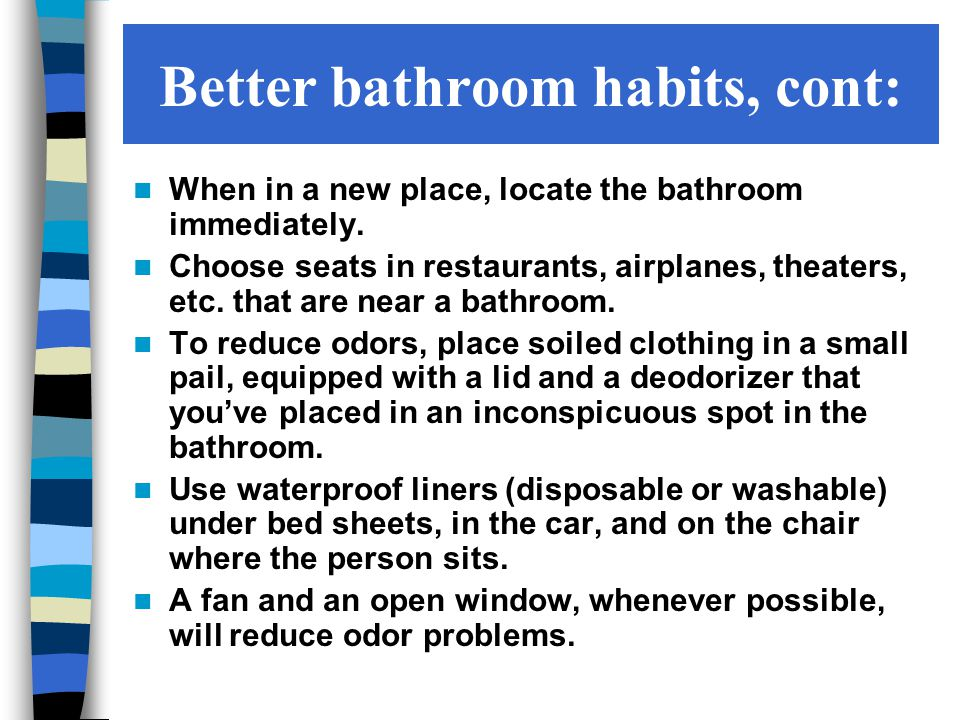 When in a new place, locate the bathroom immediately.