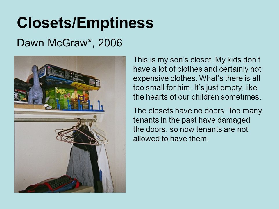 Closets/Emptiness Dawn McGraw*, 2006 This is my son's closet.