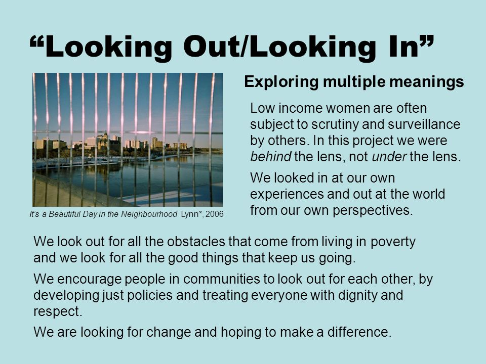 Looking Out/Looking In Low income women are often subject to scrutiny and surveillance by others.