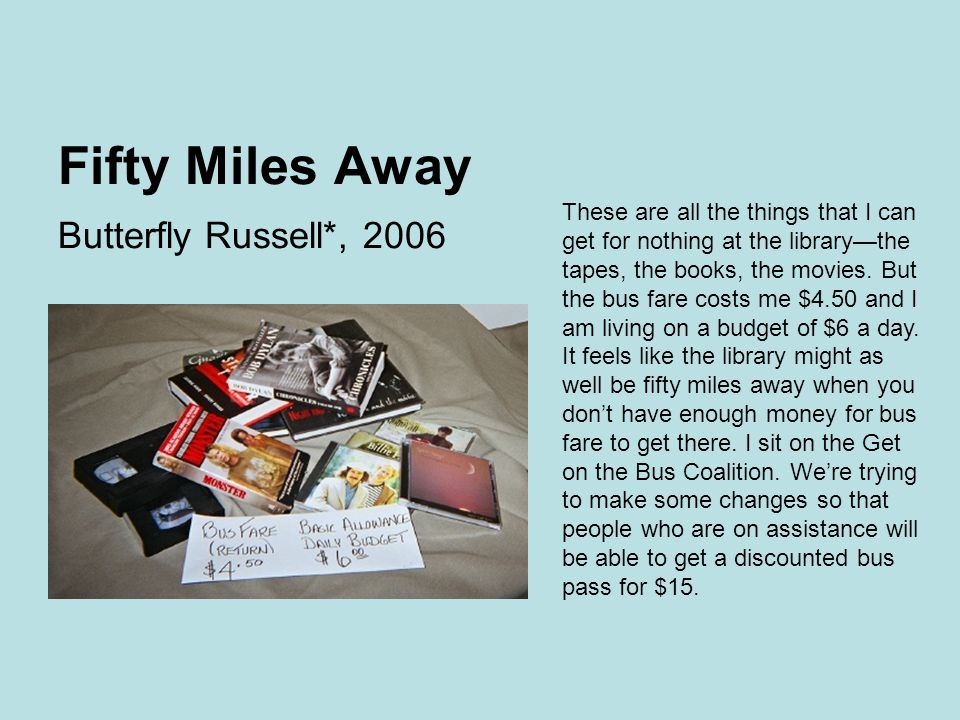Fifty Miles Away Butterfly Russell*, 2006 These are all the things that I can get for nothing at the library—the tapes, the books, the movies.