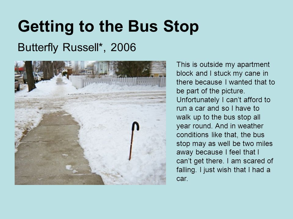 Getting to the Bus Stop Butterfly Russell*, 2006 This is outside my apartment block and I stuck my cane in there because I wanted that to be part of the picture.