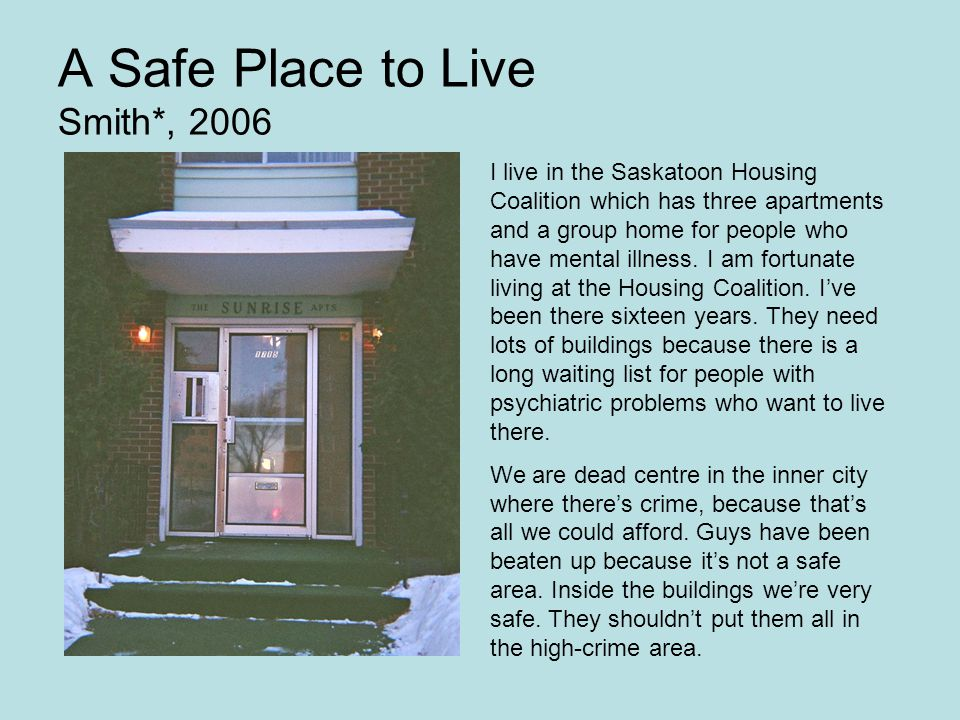 I live in the Saskatoon Housing Coalition which has three apartments and a group home for people who have mental illness.