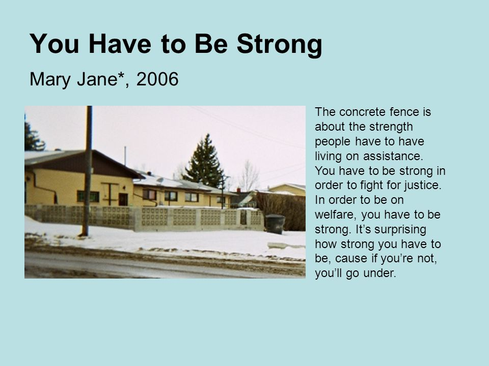 You Have to Be Strong Mary Jane*, 2006 The concrete fence is about the strength people have to have living on assistance.