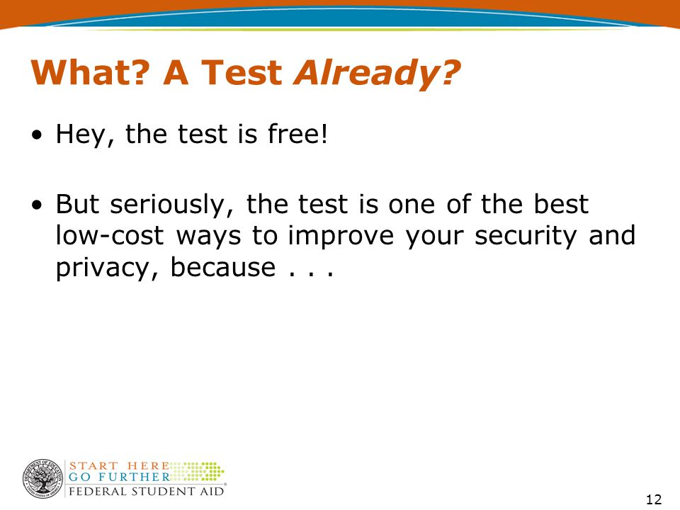 What. A Test Already. Hey, the test is free.