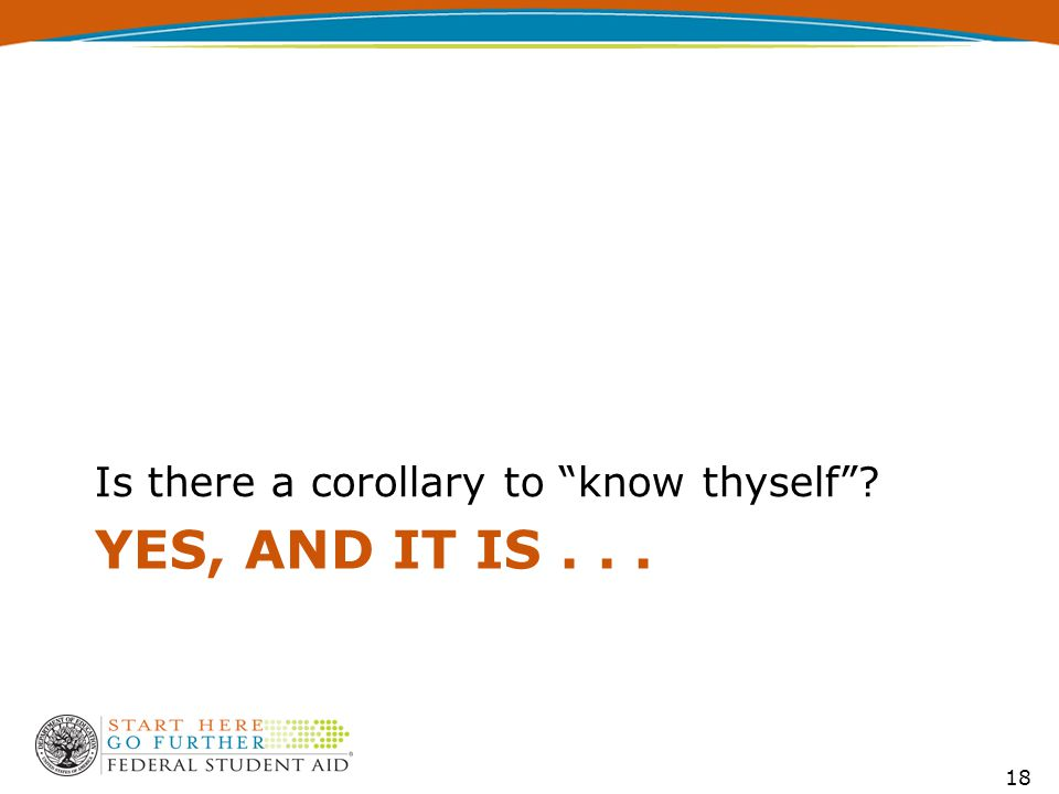 YES, AND IT IS... Is there a corollary to know thyself 18