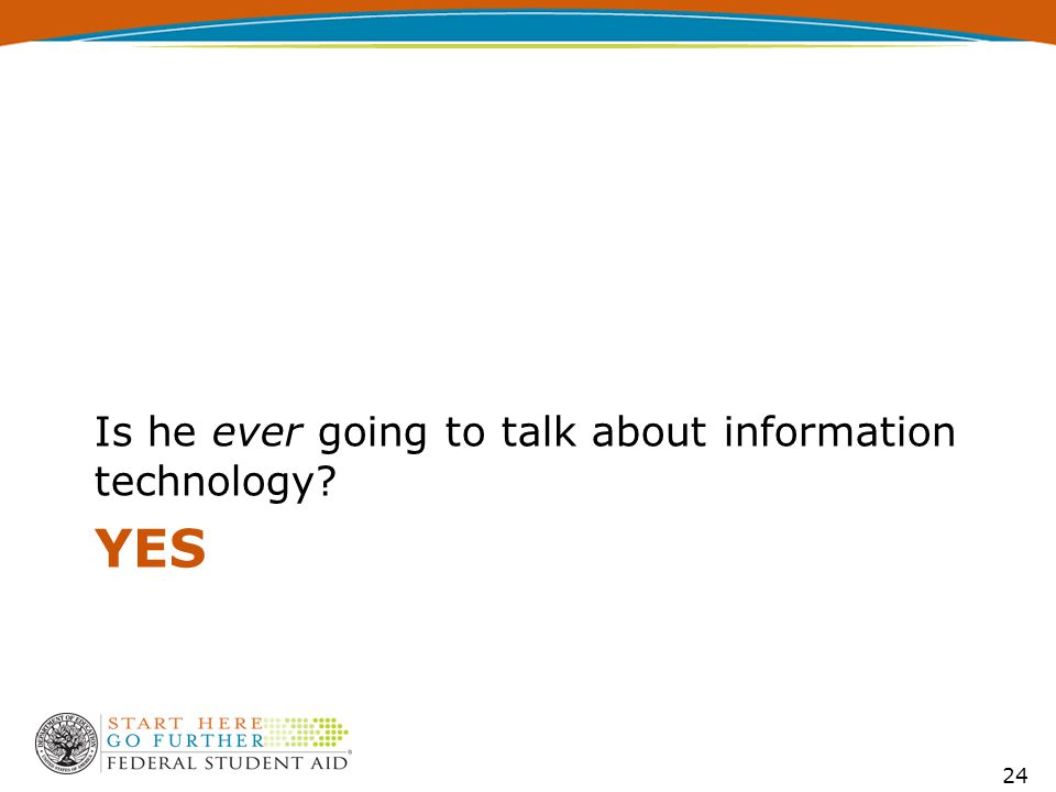 YES Is he ever going to talk about information technology 24