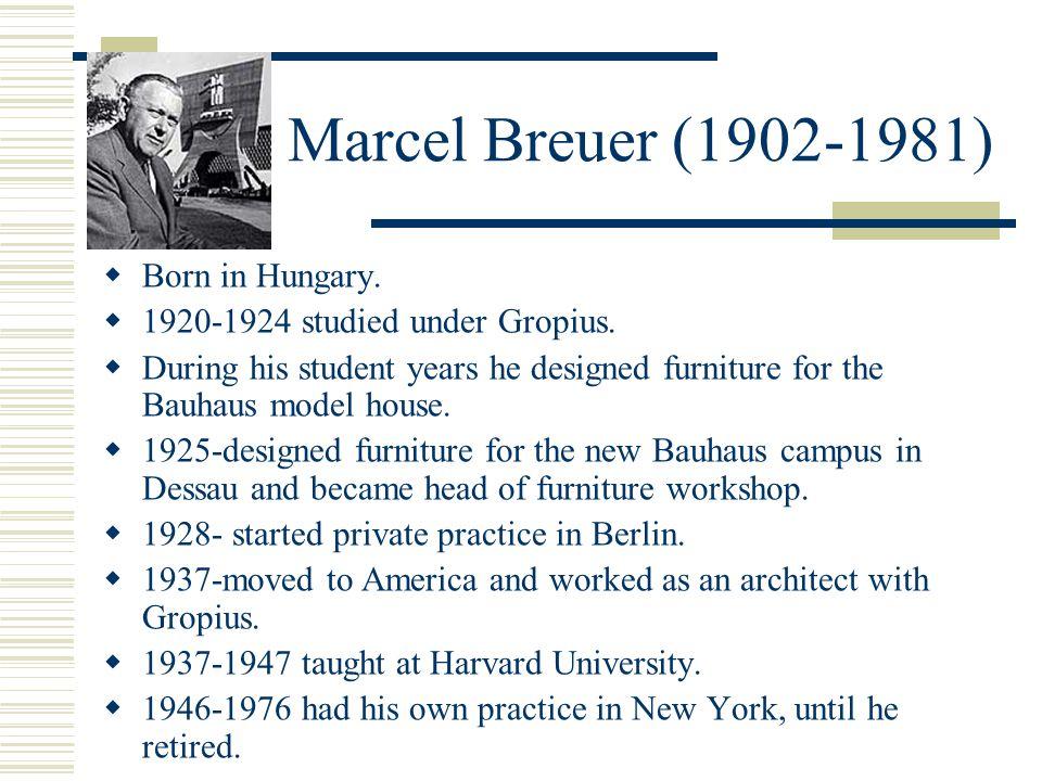 Marcel Breuer (1902-1981)  Born in Hungary.  1920-1924 studied under Gropius.