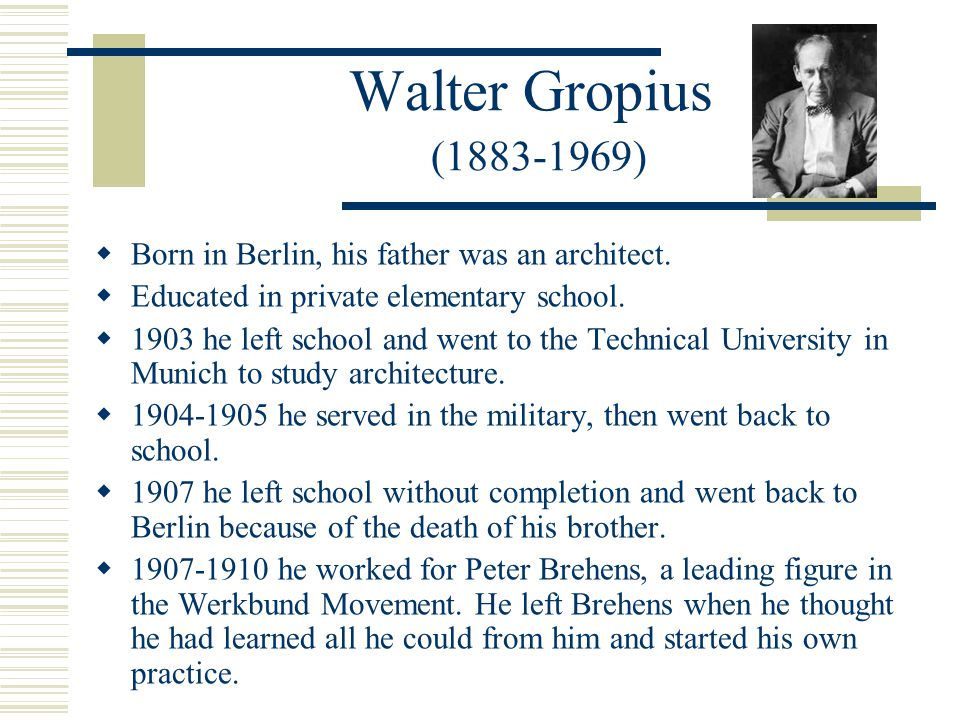 Walter Gropius (1883-1969)  Born in Berlin, his father was an architect.