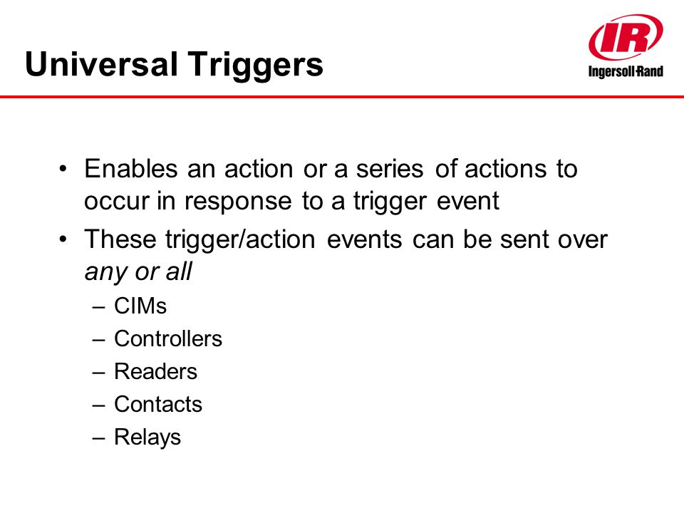 Enables an action or a series of actions to occur in response to a trigger event These trigger/action events can be sent over any or all –CIMs –Contro