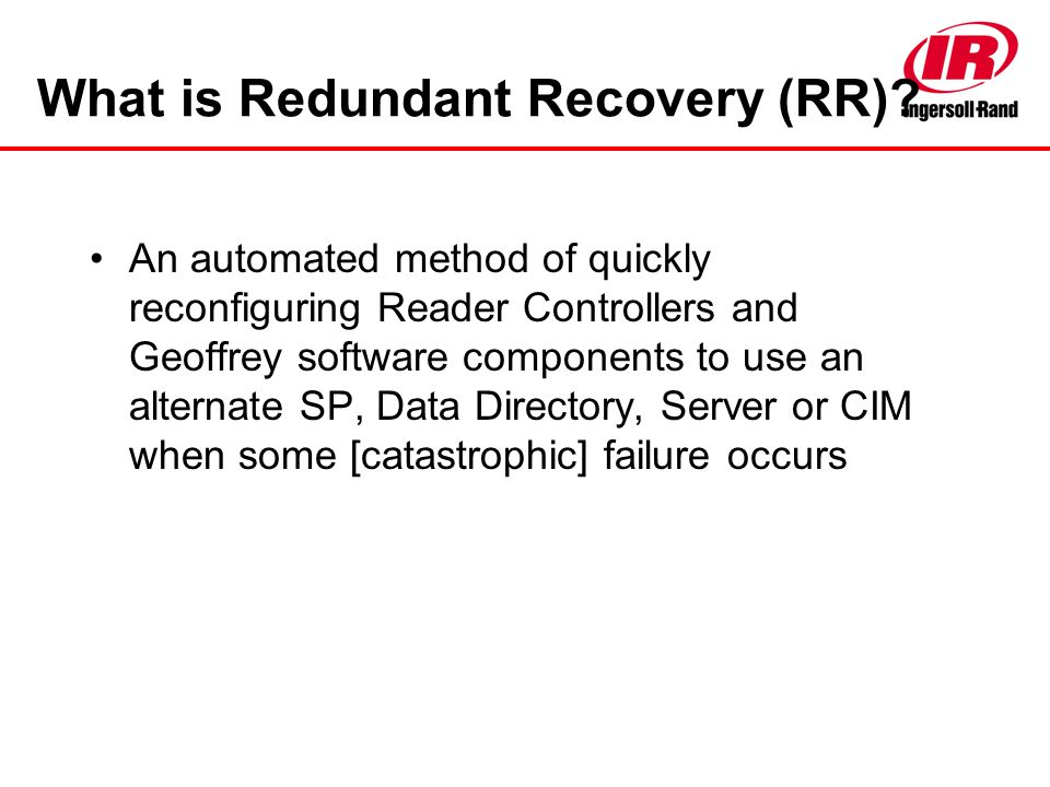 What is Redundant Recovery (RR)? An automated method of quickly reconfiguring Reader Controllers and Geoffrey software components to use an alternate