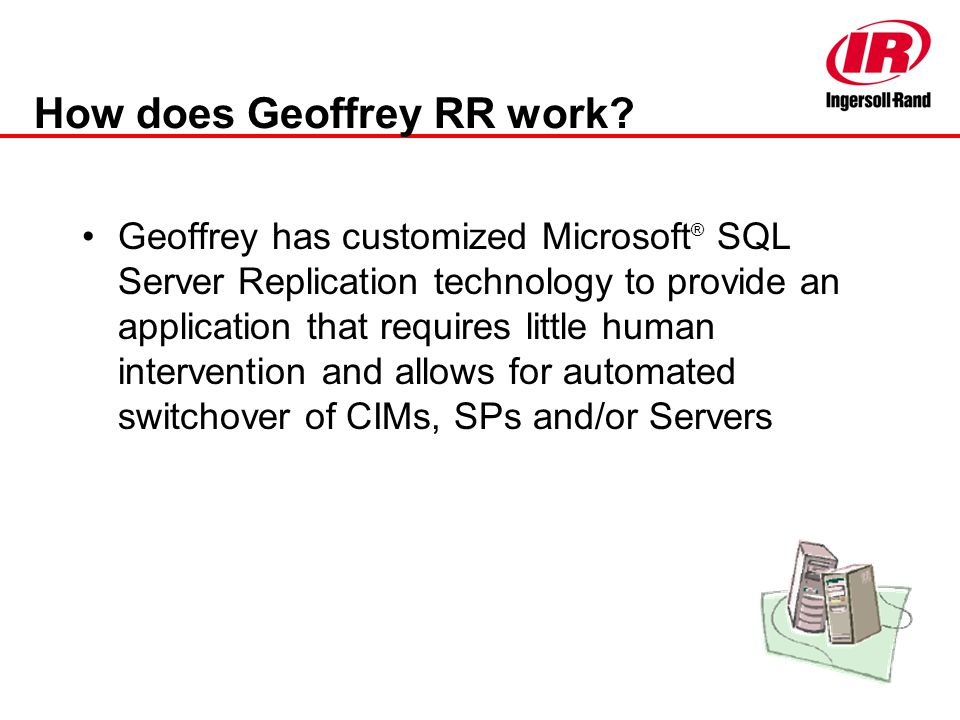 How does Geoffrey RR work? Geoffrey has customized Microsoft ® SQL Server Replication technology to provide an application that requires little human